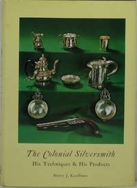 The Colonial Silversmith: His Techniques and His Products