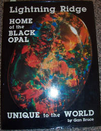 Lightning Ridge: Home of the Black Opal: Unique to the World