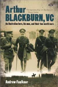 Arthur Blackburn, VC An Australian Hero, his men, and their two world wars