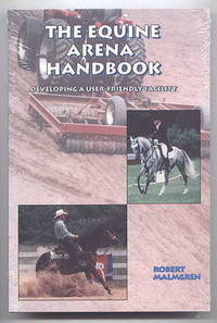 THE EQUINE ARENA HANDBOOK:  DEVELOPING A USER-FRIENDLY FACILITY.