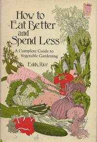 image of How to Eat Better and Spend Less: A Complete Guide to Vegetable Gardening