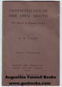 CONVICTED OUT OF HER OWN MOUTH, The Record of German Crimes