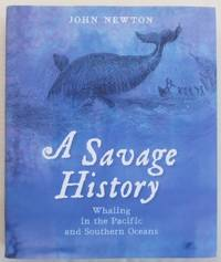 A Savage History : whaling in the Pacific and Southern Oceans.