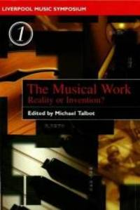 Musical Work: Reality or Invention? (Liverpool University Press - Liverpool Music Symposium)