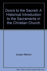 Doors to the Sacred: A Historical Introduction to the Sacraments in the Christian Church