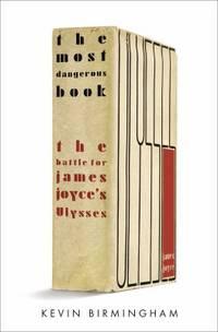 The Most Dangerous Book : The Battle for James Joyce's Ulysses