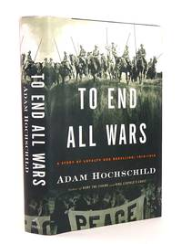 image of TO END ALL WARS: A STORY OF LOYALTY AND REBELLION, 1914-1918