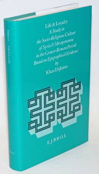 image of Life and loyalty; a study in the socio-religious culture of Syria and Mesopotamia in the Graeco-Roman period based on epigraphical evidence