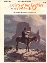 ARTISTS OF THE ROCKIES and the GOLDEN WEST : 10TH ANNIVERSARY EDITION : Winter 1983 (Volume X, Issue 1)