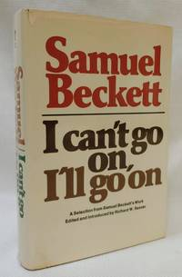 I Can't Go On, I'll Go On: A Selection from Samuel Beckett's Work by Samuel Beckett; Richard W. Seaver [Editor]; Richard W. Seaver [Introduction]; - First Edition - 1976-01-01 - from The Book House in Dinkytown and Biblio.co.nz