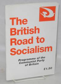 The British road to socialism: programme of the Communist Party of Great Britain