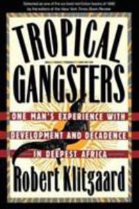 image of Tropical Gangsters : One Man's Experience with Development and Decadence in Deepest Africa