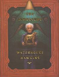 image of The Dinosaurs of Waterhouse Hawkins : An Illuminating History of Mr. Warehouse Hawkins, Artist and Lecturer