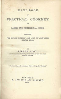 Hand-book of Practical Cookery, for Ladies and Professional Cooks. Containing the whole science and art of preparing human food