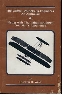 THE WRIGHT BROTHERS AS ENGINEERS, AN APPRAISAL & FLYING WITH THE WRIGHT BROTHERS, ONE MAN'S EXPERIENCE