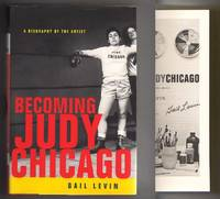 BECOMING JUDY CHICAGO.  A Biography of the Artist