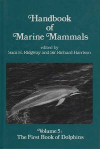 Handbook of Marine Mammals. Volume 5 - The First Book of Dolphins