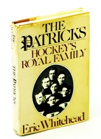 The Patricks: Hockey's Royal Family by  Eric Whitehead - First Edition - 1980 - from RareNonFiction.com and Biblio.com