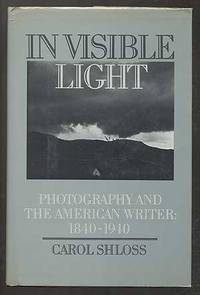 In Visible Light: Photography and the American Writer: 1840-1940