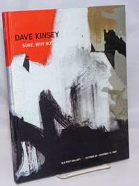 image of Dave Kinsey: Sure, Why Not. Blk/Mrkt Gallery / October 20 - November 17, 2007