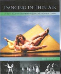 DANCING IN THIN AIR Celebrating Sixty Years of Dance At the Banff Centre