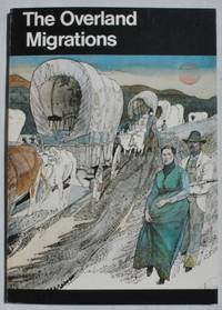 The Overland Migrants: Settlers to Oregon, California, and Utah