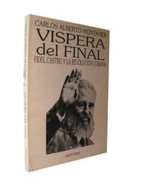 Vispera del Final. Fidel Castro y La Revolucion Cubana