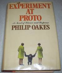Experiment at Proto: A Novel of Science and Suspense by Philip Oakes - First American Edition - 1973 - from Easy Chair Books (SKU: 121922)