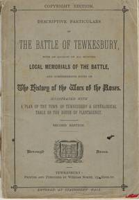 DESCRIPTIVE PARTICULARS OF THE BATTLE OF TEWKESBURY, WITH AN ACCOUNT OF  ALL EXISTING LOCAL MEMORIALS OF THE BATTLE (SECOND EDITION) by Anon - N.D. - from Paul Meekins Military & History Books (SKU: 49017)