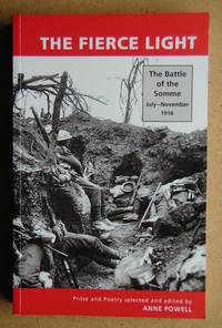 The Fierce Light: The Battle of the Somme July-November 1916. Prose and Poetry.