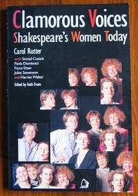 Clamorous Voices: Shakespeare's Women Today