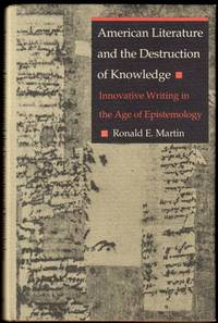 American Literature and the Destruction of Knowledge: Innovative Writing in the Age of Epistemology
