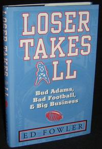 Loser Takes All: Bud Adams, Bad Football, & Big Business