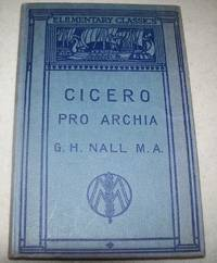 M. Tulli Ciceronis pro a Licinio Archia Poeta Oratio ad Iudices (Elementary Classics Edited for the Use of Schools, with Introduction, Notes and Vocabulary) by  G.H Cicero; Nall - Hardcover - 1977 - from Easy Chair Books (SKU: 157163)