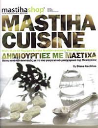 Mastiha Cuisine: More than 60 Recipes for the Mediterranean's Most Seductive Spice