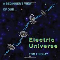 A Beginner's View of Our Electric Universe by Findlay, Tom