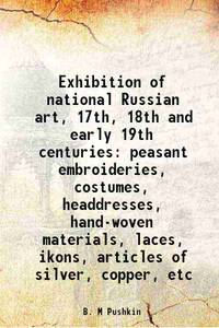Exhibition of national Russian art, 17th, 18th and early 19th centuries peasant embroideries,...