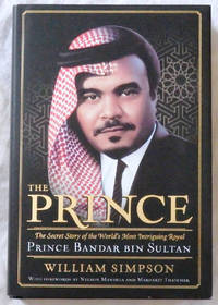 The Prince: The Secret Story of the World\'s Most Intriguing Royal, Prince Bandar Bin Sultan