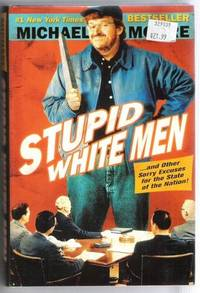 STUPID WHITE MEN ....AND OTHER SORRY EXCUSES FOR THE STATE OF THE NATION