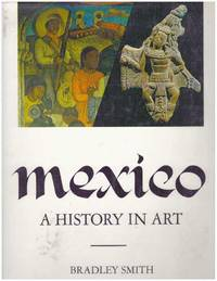 MEXICO: A HISTORY IN ART by  Bradley Smith - Hardcover - 1968 - from High-Lonesome Books and Biblio.co.uk