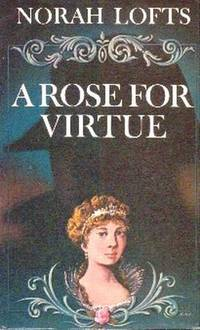 A Rose For Virtue.  The Very Private Life of Hortense, Step-daughter of Napoleon I , Mother of Napoleon III