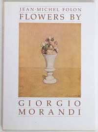 Flowers by Giorgio Morandi. Text and photographs by Jean-Michel Folon