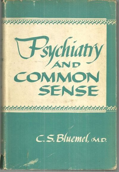 PSYCHIATRY AND COMMON SENSE, Bluemel, C. S.