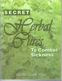 SECRET HERBAL CURES TO COMBAT SICKNESS by Doctors Health Press - Paperback - First Edition - 2004 - from Ravenswood Books and Biblio.co.uk