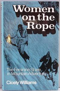 Women On The Rope - The Feminine Share In Mountain Adventure.