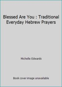 image of Blessed Are You : Traditional Everyday Hebrew Prayers