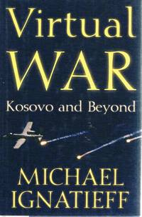 Virtual War: Kosovo And Beyond by Ignatieff Michael - Hardcover - Reprint - 2000 - from Marlowes Books and Biblio.com