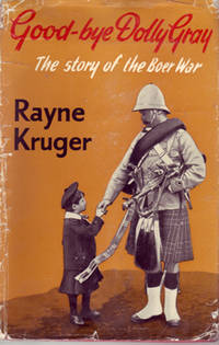 Good-bye Dolly Gray: The Story f the Boer War by  Rayne Kruger - Hardcover - Seventh Edition - 1960 - from Eaglestones and Biblio.co.uk