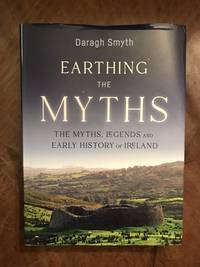 image of Earthing The Myths. The Myths, Legends and Early History Of Ireland