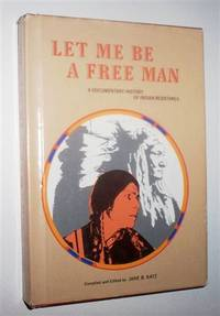 LET ME BE A FREE MAN: A Documentary History of Indian Resistance